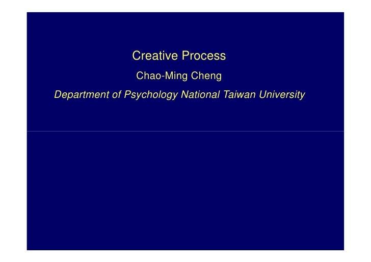 Creative Process                 Chao-Ming Cheng Department of Psychology National Taiwan University