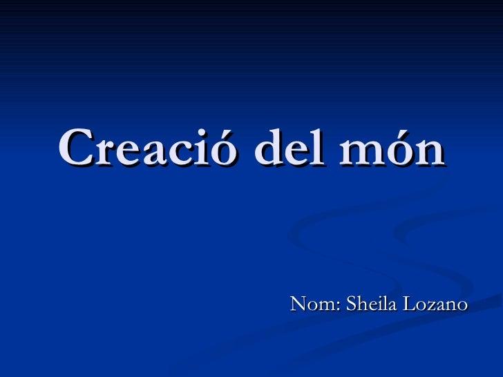 Creació del món Nom: Sheila Lozano