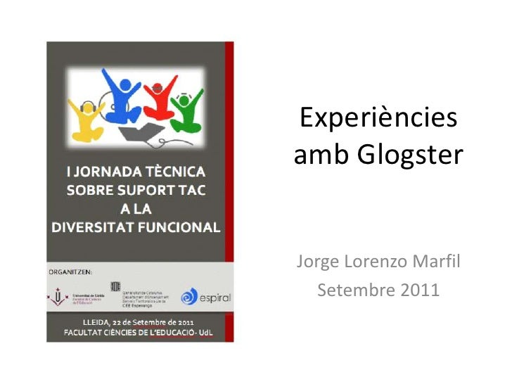 Experiències amb Glogster<br />Jorge Lorenzo Marfil<br />Setembre 2011<br />