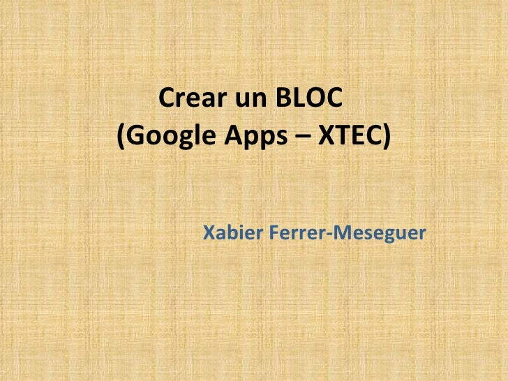 Crear un BLOC  (Google Apps – XTEC) Xabier Ferrer-Meseguer