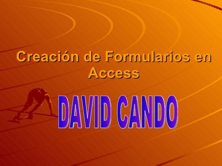 Creación de Formularios en Access DAVID CANDO