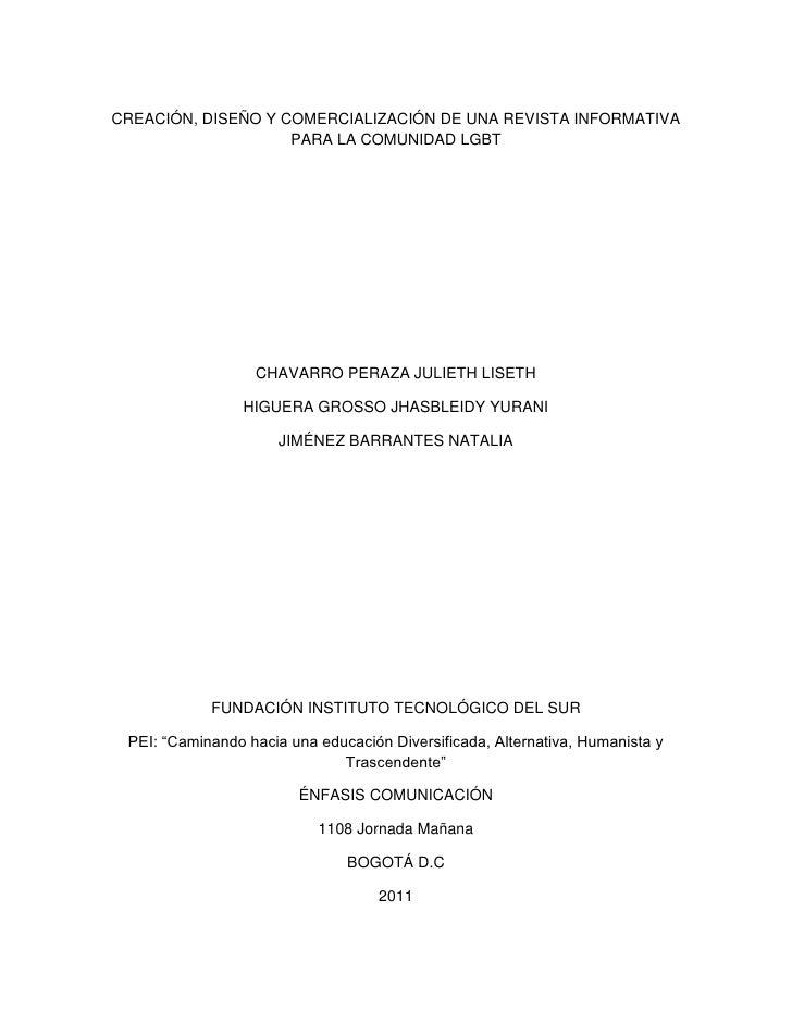 CREACIÓN, DISEÑO Y COMERCIALIZACIÓN DE UNA REVISTA INFORMATIVA PARA LA COMUNIDAD LGBT<br />CHAVARRO PERAZA JULIETH LISETH<...