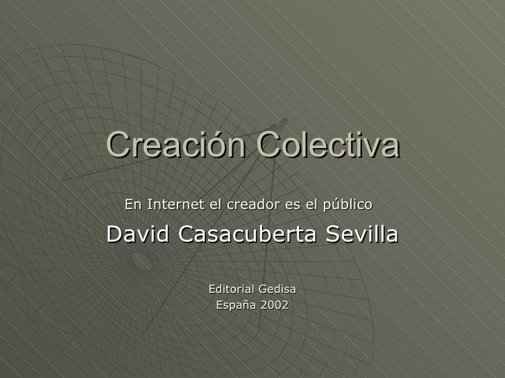 Creación Colectiva En Internet el creador es el público   David Casacuberta Sevilla Editorial Gedisa Espa ña 2002