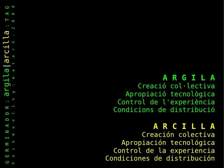 G E R M I N A D O R :  argila | arcilla  : T A G h  a  c  k  m  e  e  t  i  n  g  :  m  a  t  a  r  ó  :  2  0  0  6 A R G...