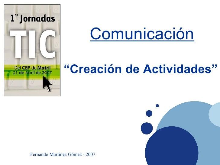 """"""" Creación de Actividades"""" Fernando Martínez Gómez - 2007 Comunicación"""