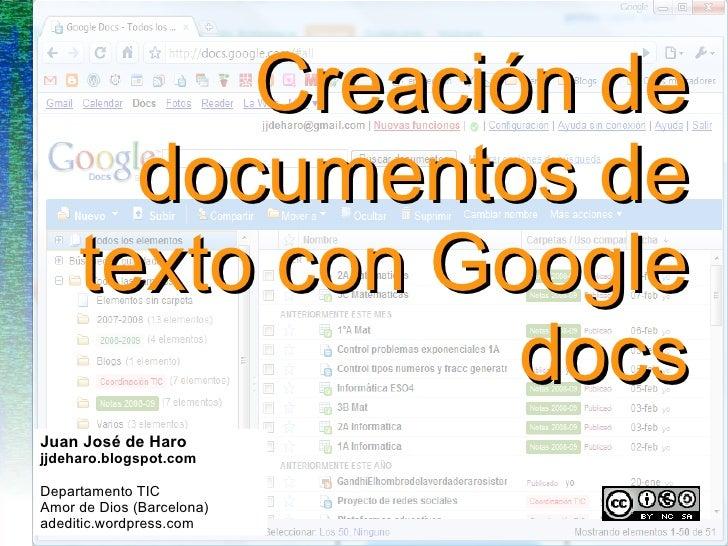 Creación de documentos de texto con Google docs Juan José de Haro jjdeharo.blogspot.com Departamento TIC Amor de Dios (Bar...