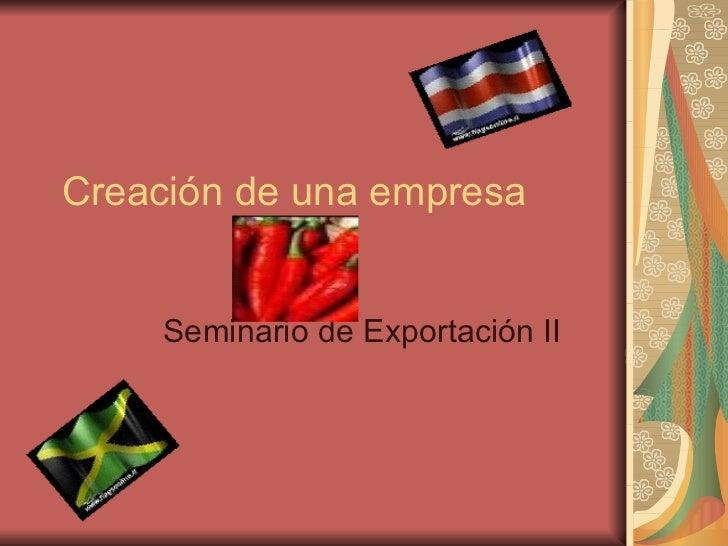 Creación de una empresa Seminario de Exportación II