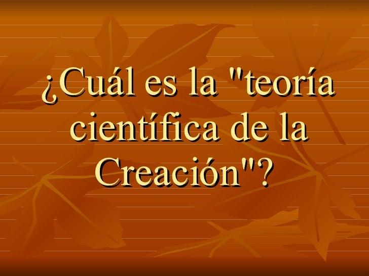 """¿Cuál es la """"teoría científica de la Creación""""?"""