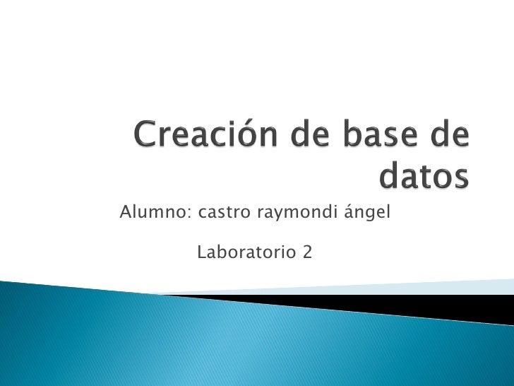 Alumno: castro raymondi ángel        Laboratorio 2