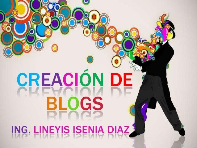 CREACIÓN DE BLOGS ING. LINEYIS ISENIA DIAZ