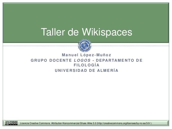 Taller de Wikispaces                          Manuel López-Muñoz         G R U P O D O C E N T E L O G O S - D E PA R TA M...
