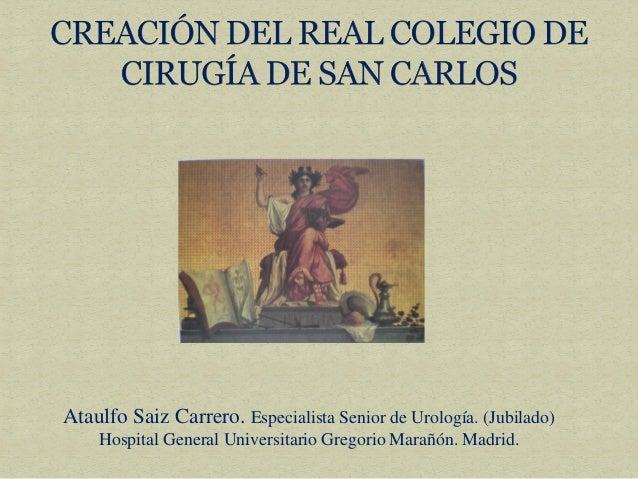 Ataulfo Saiz Carrero. Especialista Senior de Urología. (Jubilado) Hospital General Universitario Gregorio Marañón. Madrid.