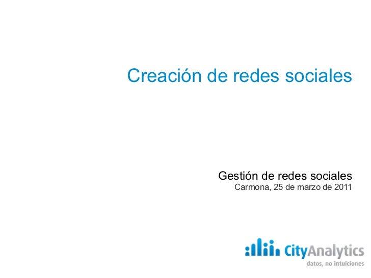 Creación de redes sociales Gestión de redes sociales Carmona, 25 de marzo de 2011