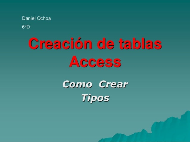Creación de tablas Access Como Crear Tipos Daniel Ochoa 6ºD