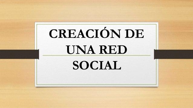 CREACIÓN DE  UNA RED  SOCIAL
