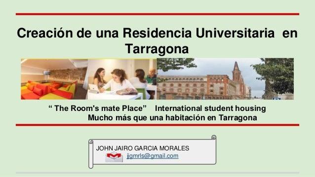 """Creación de una Residencia Universitaria en Tarragona """" The Room's mate Place"""" International student housing Mucho más que..."""