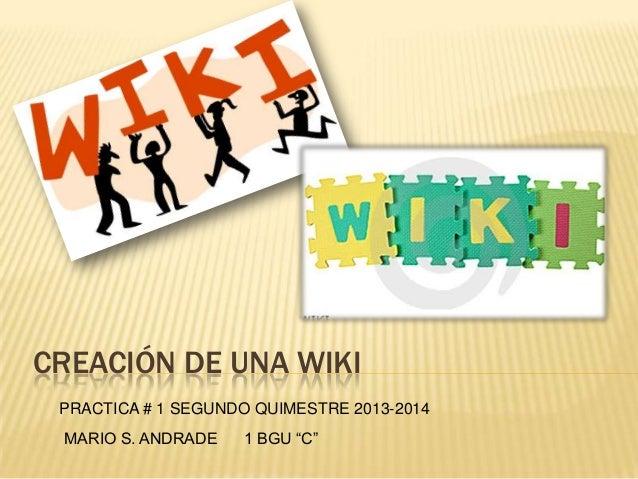 """CREACIÓN DE UNA WIKI PRACTICA # 1 SEGUNDO QUIMESTRE 2013-2014 MARIO S. ANDRADE  1 BGU """"C"""""""