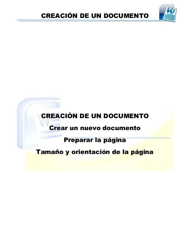 CREACIÓN DE UN DOCUMENTO CREACIÓN DE UN DOCUMENTO Crear un nuevo documento Preparar la página Tamaño y orientación de la p...