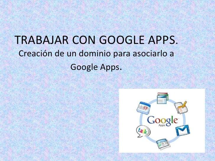 TRABAJAR CON GOOGLE APPS.Creación de un dominio para asociarlo a Google Apps.<br />
