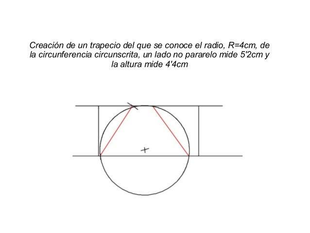 Creación de un trapecio del que se conoce el radio, R=4cm, de la circunferencia circunscrita, un lado no pararelo mide 5'2...