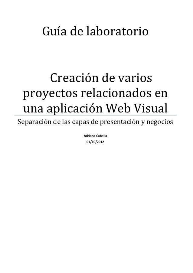 Guía de laboratorio      Creación de varios proyectos relacionados en una aplicación Web VisualSeparación de las capas de ...
