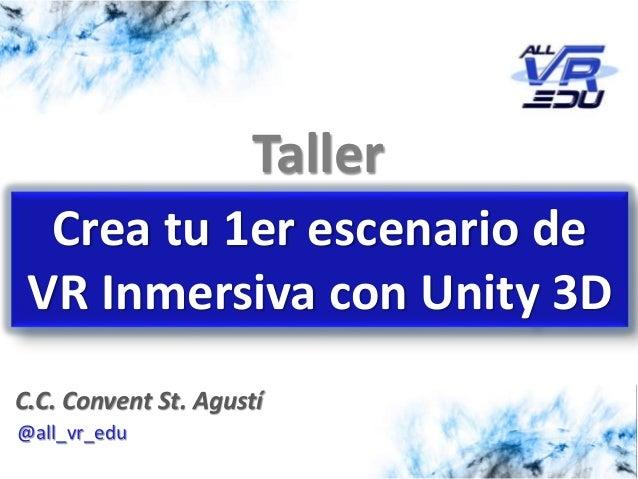 7/10/201526/03/15 Taller Crea tu 1er escenario de VR Inmersiva con Unity 3D @all_vr_edu C.C. Convent St. Agustí