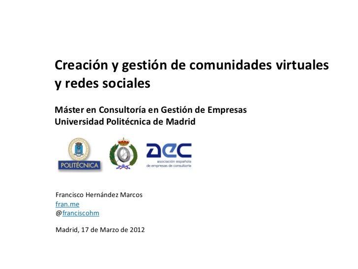 Creación y gestión de comunidades virtualesy redes socialesMáster en Consultoría en Gestión de EmpresasUniversidad Politéc...
