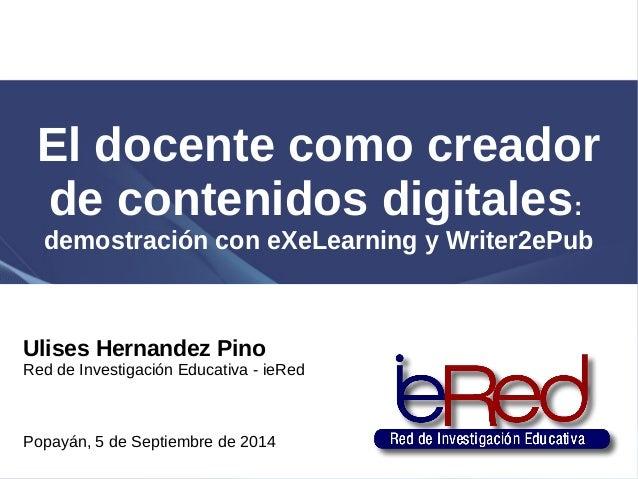 El docente como creador  de contenidos digitales:  demostración con eXeLearning y Writer2ePub  Ulises Hernandez Pino  Red ...