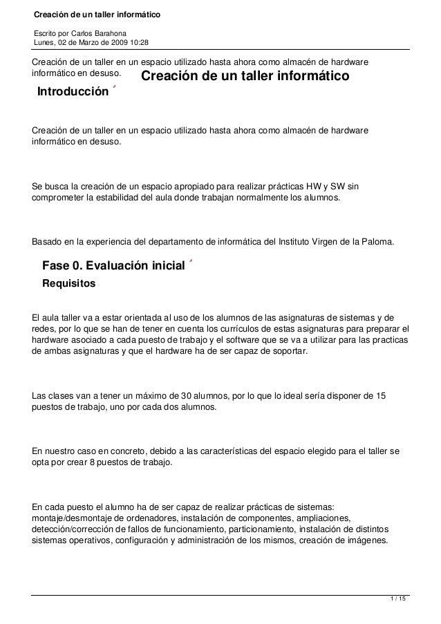 Creación de un taller informático Escrito por Carlos Barahona Lunes, 02 de Marzo de 2009 10:28 Creación de un taller en un...