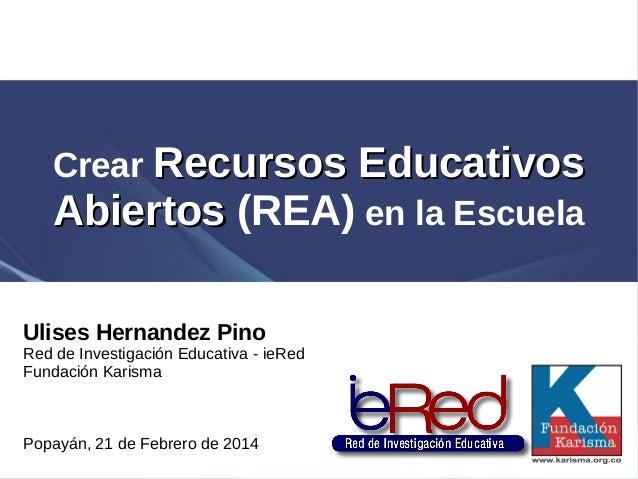 Crear Recursos EducativosRecursos Educativos AbiertosAbiertos (REA) en la Escuela Ulises Hernandez Pino Red de Investigaci...