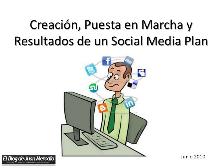 Creación, Puesta en Marcha y Resultados de un Social Media Plan<br />Junio 2010<br />