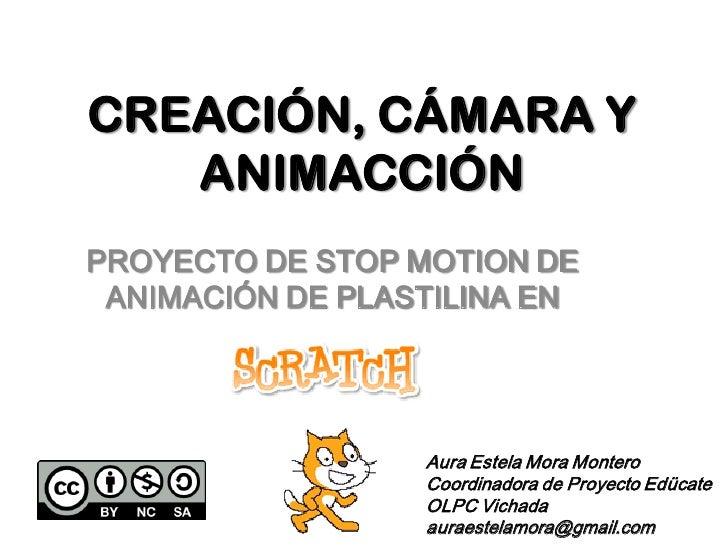 CREACIÓN, CÁMARA Y   ANIMACCIÓNPROYECTO DE STOP MOTION DE ANIMACIÓN DE PLASTILINA EN                  Aura Estela Mora Mon...