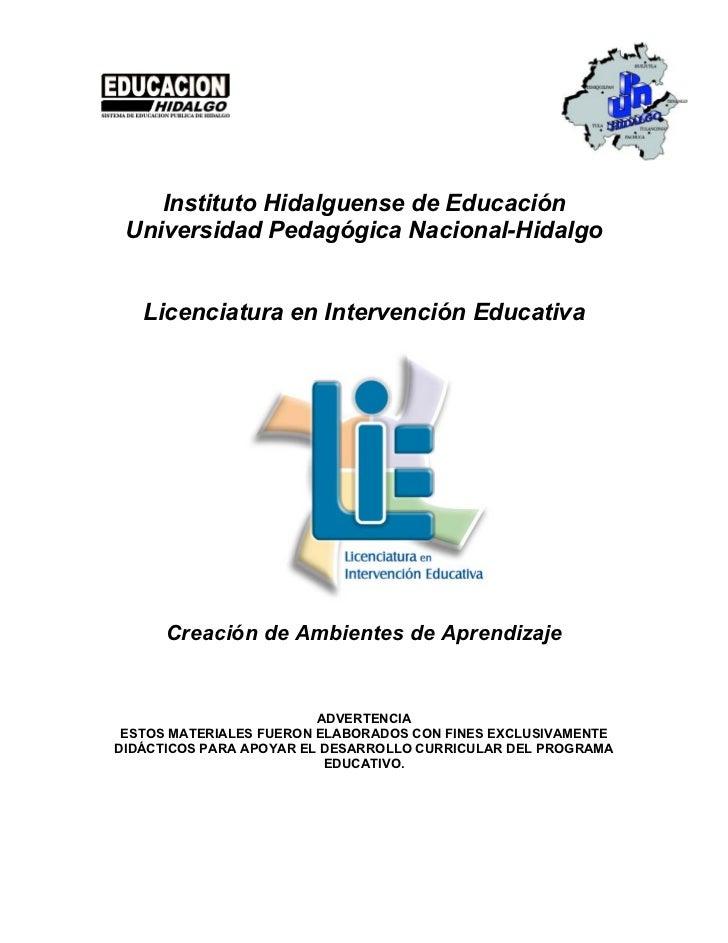 Creación de Ambientes de Aprendizaje    Instituto Hidalguense de Educación Universidad Pedagógica Nacional-Hidalgo   Licen...
