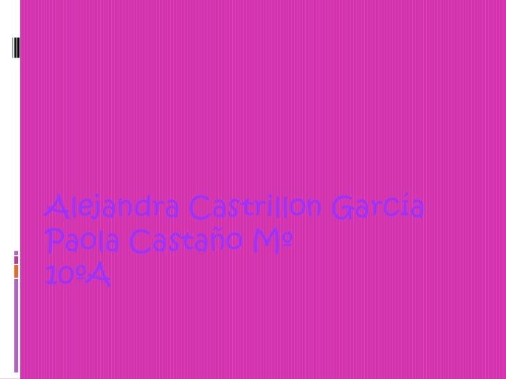 Alejandra CastrillonGarcía<br />Paola Castaño Mº<br />10ºA<br />