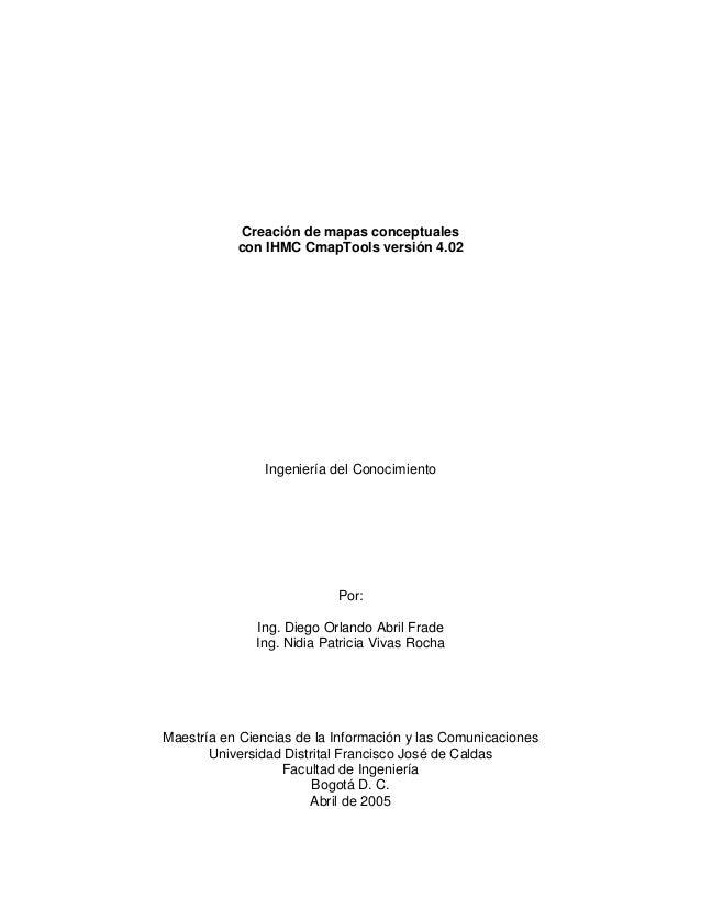Creación de mapas conceptuales con IHMC CmapTools versión 4.02 Ingeniería del Conocimiento Por: Ing. Diego Orlando Abril F...