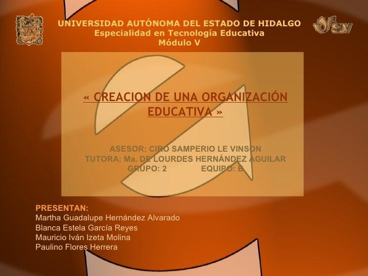 UNIVERSIDAD AUTÓNOMA DEL ESTADO DE HIDALGO Especialidad en Tecnología Educativa Módulo V ASESOR: CIRO SAMPERIO LE VINSON T...