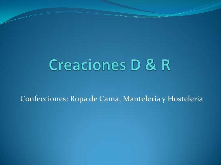 Creaciones D & R<br />Confecciones: Ropa de Cama, Mantelería y Hostelería<br />