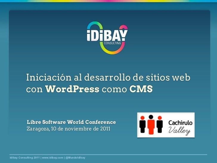 Iniciación al desarrollo de sitios web           con WordPress como CMS            Libre Software World Conference        ...