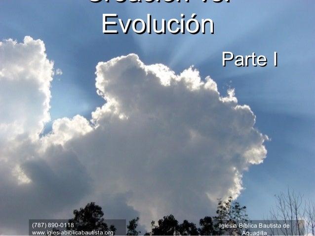 Creación vs.                    Evolución                                 Parte I(787) 890-0118                   Iglesia ...