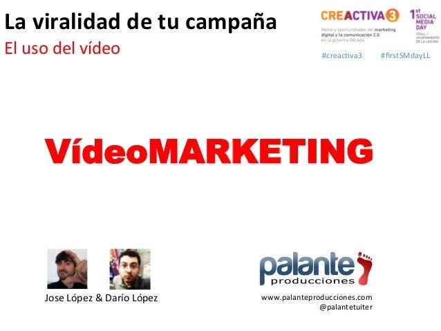 La viralidad de tu campaña  El uso del vídeo                                      #creac=va3     #fir...