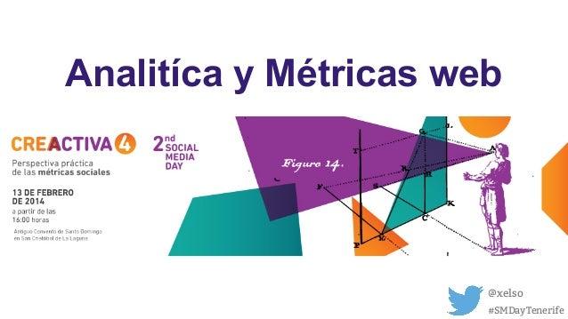 Analitíca y Métricas web Creactiva 4 - II social Media Day  @xelso #SMDayTenerife