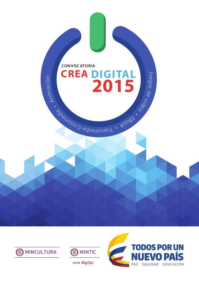 L ibe rtad y Orden CREA DIGITAL 2015 Juegosdevideo • EBook•Transmedia-Crossm e dia •Animación convocatoria