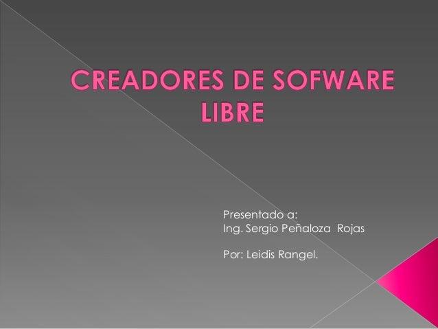 Presentado a: Ing. Sergio Peñaloza Rojas Por: Leidis Rangel.