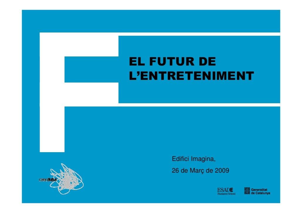 EL FUTUR DEL'ENTRETENIMENT     Edifici Imagina,     26 de Març de 2009