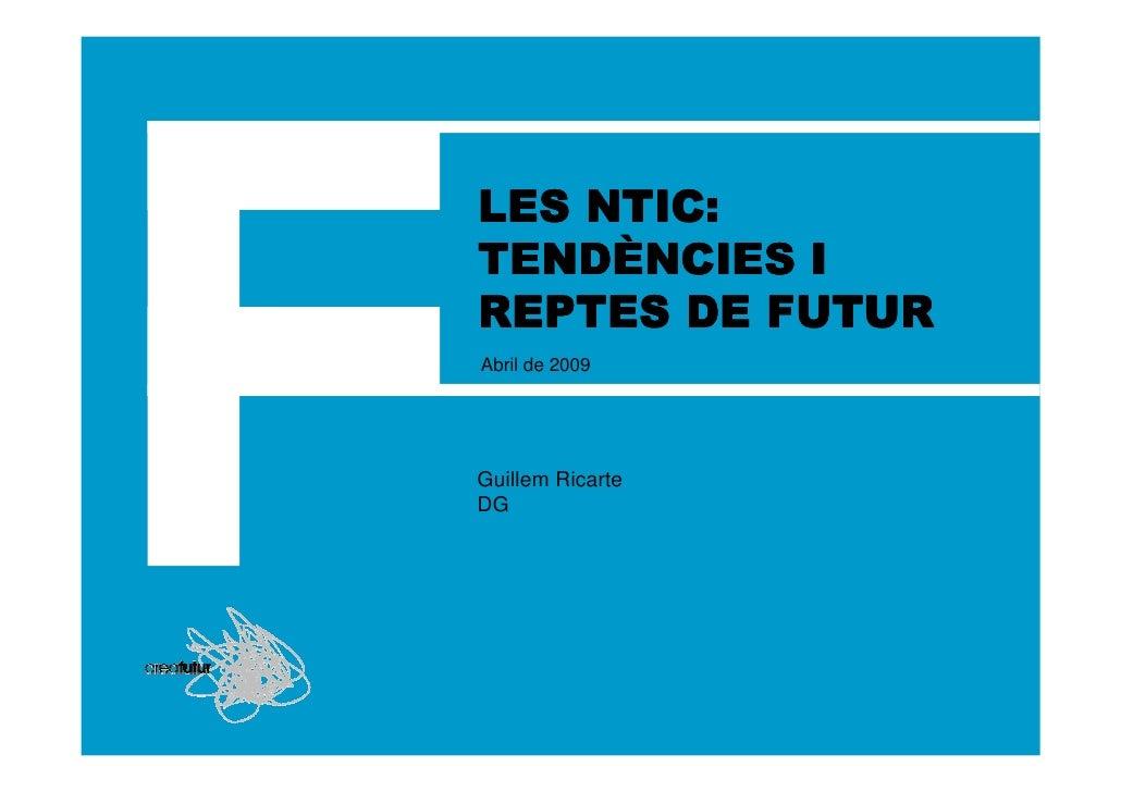 LES NTIC: TENDÈ TENDÈNCIES I REPTES DE FUTUR Abril de 2009     Guillem Ricarte DG