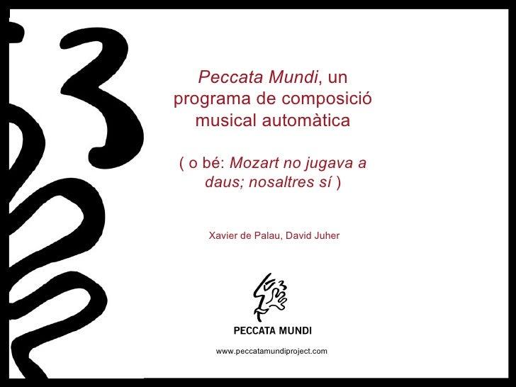 Peccata Mundi , un programa de composició musical automàtica ( o bé:  Mozart no jugava a daus; nosaltres sí  ) Xavier de P...