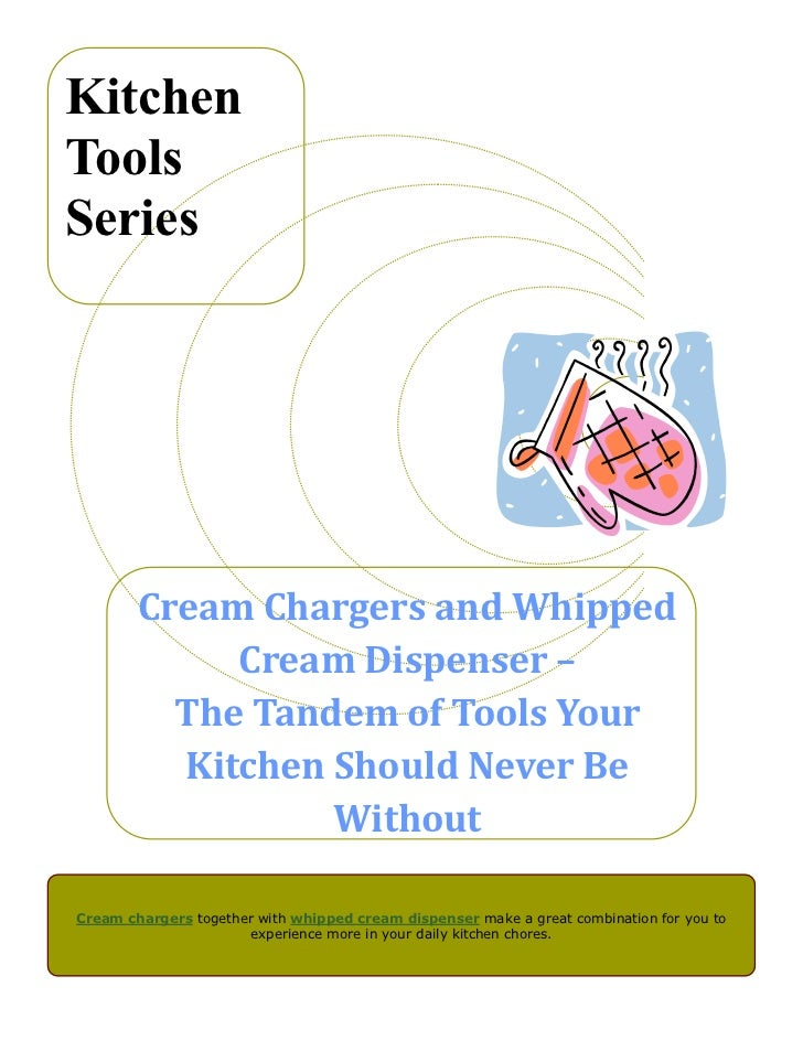 Cream Chargers and Whipped Cream Dispenser – The Tandem of Tools Your Kitchen Should Never Be Without