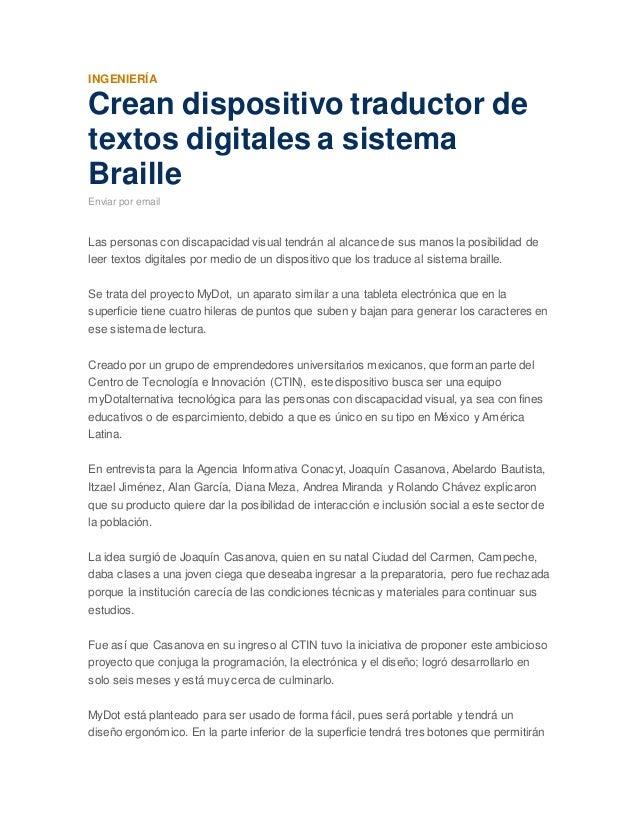 INGENIERÍA Crean dispositivo traductor de textos digitales a sistema Braille Enviar por email Las personas con discapacida...