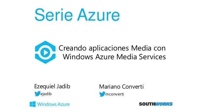 Serie Azure Mariano Converti mconverti Creando aplicaciones Media con Windows Azure Media Services Ezequiel Jadib ejadib