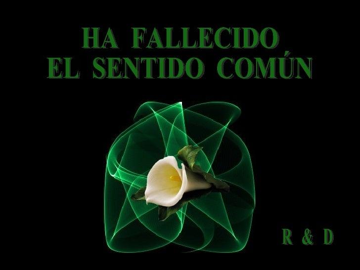 HA  FALLECIDO EL  SENTIDO  COMÚN R  &  D